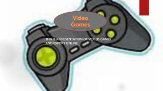 This is a presentation of videos games and ESport ONLINE.
