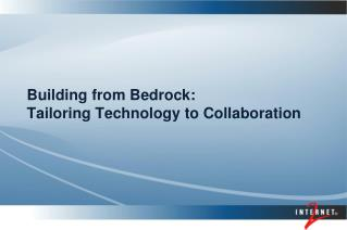 Building from Bedrock:  Tailoring Technology to Collaboration