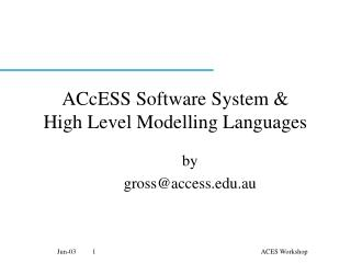 ACcESS Software System & High Level Modelling Languages
