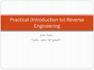 Practical  ( Introduction  to)  Reverse Engineering