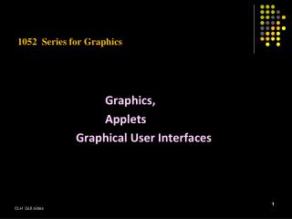 1052  Series for Graphics Graphics,   				Applets     			Graphical User Interfaces