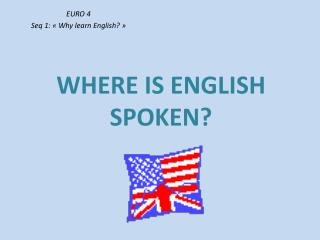 WHERE IS ENGLISH SPOKEN?