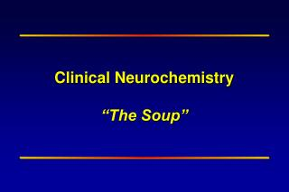"Clinical Neurochemistry  ""The Soup"""