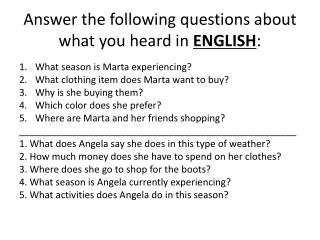 Answer the following questions about what you heard in  ENGLISH :