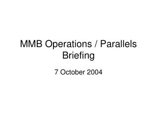 MMB Operations / Parallels Briefing