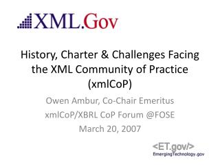 History, Charter & Challenges Facing the XML Community of Practice (xmlCoP)