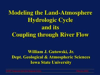 Modeling the Land-Atmosphere Hydrologic Cycle  and its  Coupling through River Flow
