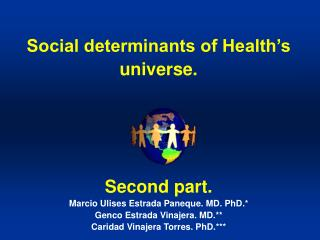 Social determinants of Health's universe. Second part. Marcio Ulises Estrada Paneque. MD. PhD.*