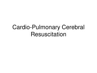 Cardio-Pulmonary Cerebral  Resuscitation