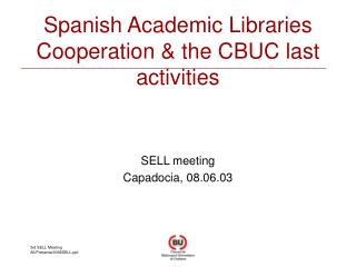 Spanish Academic Libraries Cooperation & the CBUC last activities