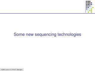 Some new sequencing technologies