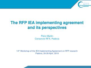 The RFP IEA implementing agreement and its perspectives Piero  Martin Consorzio  RFX,  Padova