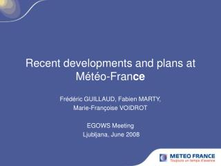 Recent developments and plans at Météo-Fran ce