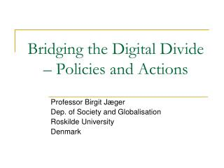 Bridging the Digital Divide – Policies and Actions
