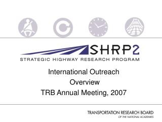 International Outreach  Overview TRB Annual Meeting, 2007