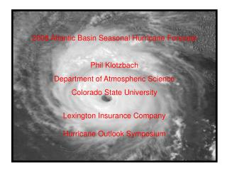 2008 Atlantic Basin Seasonal Hurricane Forecast Phil Klotzbach Department of Atmospheric Science Colorado State Universi