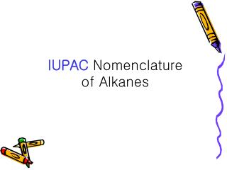 IUPAC  Nomenclature of Alkanes