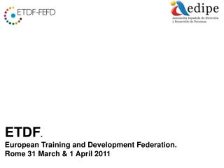 ETDF .  European Training and Development Federation. Rome 31 March & 1 April 2011