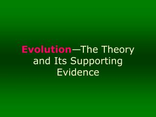 Evolution —The Theory and Its Supporting Evidence