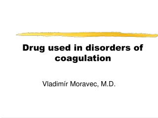 Drug used in disorders of coagulation