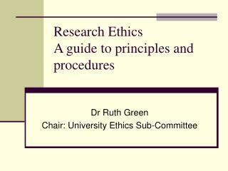 Research Ethics A guide to principles and procedures