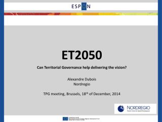ET2050 Can Territorial Governance help delivering the vision? Alexandre Dubois Nordregio