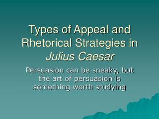 Types of Appeal and Rhetorical Strategies in  Julius Caesar