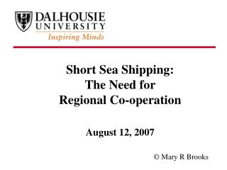 Short Sea Shipping :  The Need for  Regional Co-operation August 12, 2007