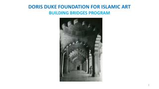 DORIS  DUKE FOUNDATION FOR ISLAMIC ART BUILDING BRIDGES PROGRAM