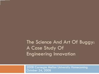 The Science And Art Of Buggy:  A Case Study Of  Engineering Innovation