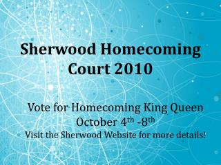 Vote for Homecoming King Queen October 4 th  -8 th Visit the Sherwood Website for more details!