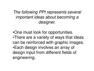 The following PPt represents several important ideas about becoming a designer.
