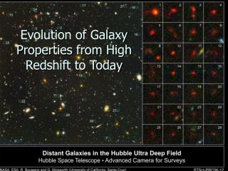 Evolution of Galaxy Properties from High Redshift to Today