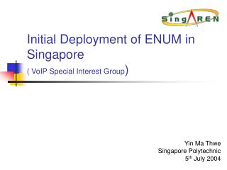 Initial Deployment of ENUM in Singapore ( VoIP Special Interest Group )