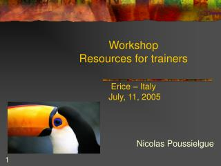 Workshop Resources for trainers  Erice – Italy  July, 11, 2005
