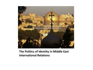 The Politics of Identity in Middle East International Relations