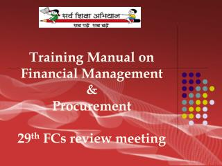 Training Manual on Financial Management & Procurement 29 th FCs review meeting