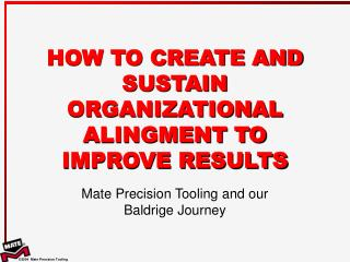 HOW TO CREATE AND SUSTAIN ORGANIZATIONAL ALINGMENT TO IMPROVE RESULTS