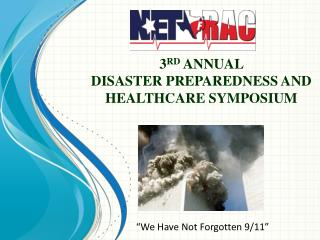 3 rd  ANNUAL  DISASTER PREPAREDNESS AND  HEALTHCARE SYMPOSIUM
