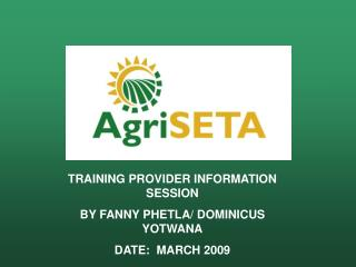 TRAINING PROVIDER INFORMATION SESSION BY FANNY PHETLA/ DOMINICUS YOTWANA DATE:  MARCH 2009