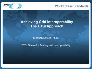 Achieving Grid Interoperability The ETSI Approach