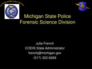Julie French CODIS State Administrator frenchj@michigan  (517) 322-6269