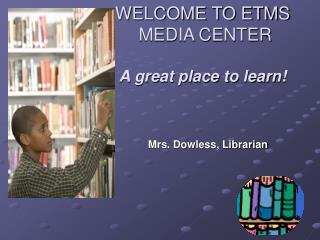 WELCOME TO ETMS  MEDIA CENTER A great place to learn!