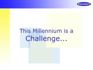 This Millennium is a Challenge...