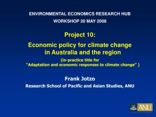 ENVIRONMENTAL ECONOMICS RESEARCH HUB WORKSHOP 20 MAY 2008 Project 10: