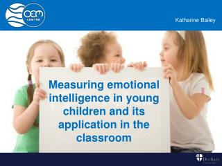 Measuring emotional intelligence in young children and its application in the classroom