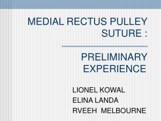 MEDIAL RECTUS PULLEY SUTURE :  PRELIMINARY EXPERIENCE