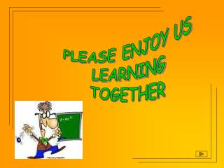 PLEASE ENJOY US  LEARNING  TOGETHER