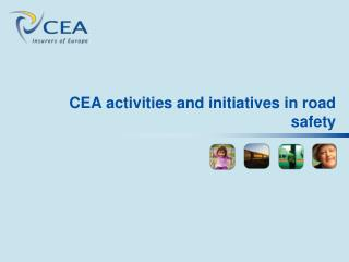 CEA activities and initiatives in road safety
