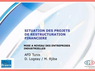SITUATION DES PROJETS DE RESTRUCTURATION FINANCIERE